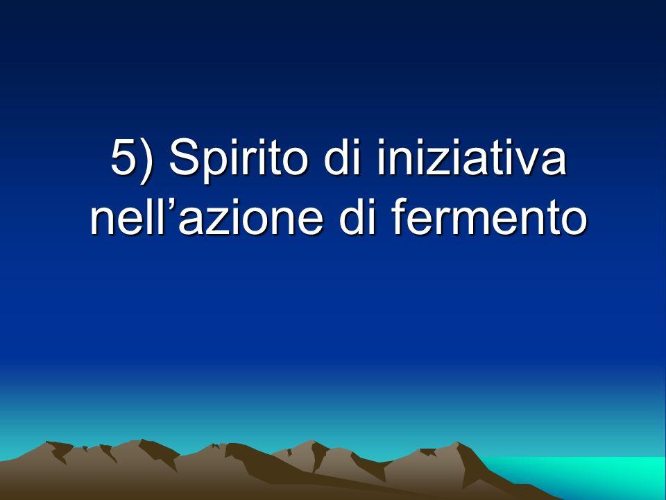 5) Spirito di iniziativa nellazione di fermento