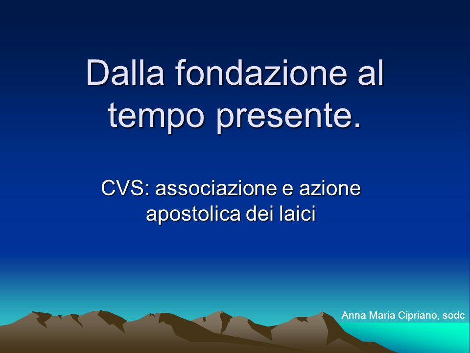 Dalla fondazione al tempo presente. CVS: associazione e azione apostolica dei laici Anna Maria Cipriano, sodc