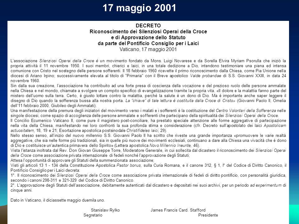 DECRETO Riconoscimento dei Silenziosi Operai della Croce e di Approvazione dello Statuto da parte del Pontificio Consiglio per i Laici Vaticano, 17 maggio 2001 L associazione Silenziosi Operai della Croce è un movimento fondato da Mons.