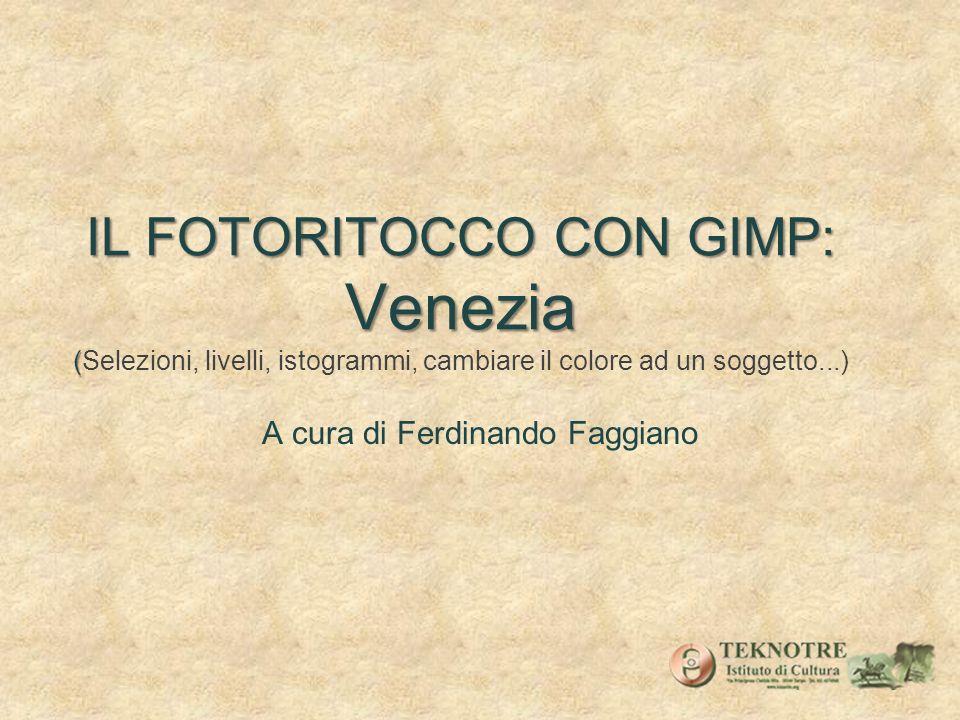 IL FOTORITOCCO CON GIMP: Venezia ( IL FOTORITOCCO CON GIMP: Venezia (Selezioni, livelli, istogrammi, cambiare il colore ad un soggetto...) A cura di F