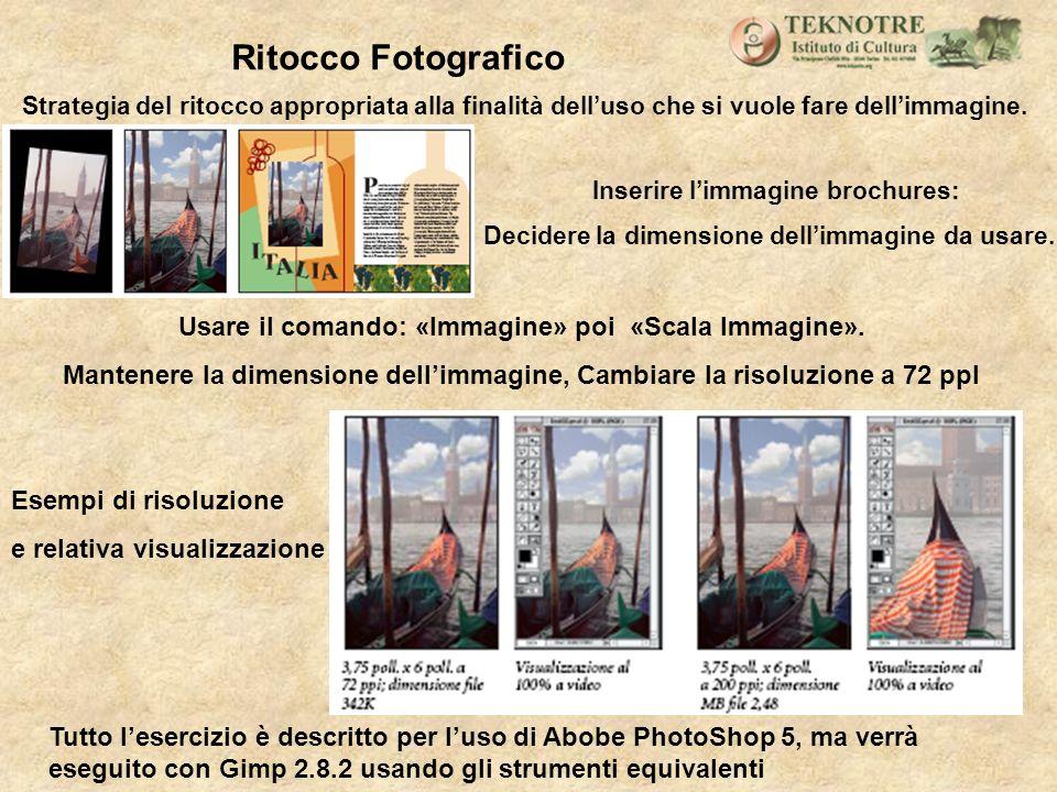 Tutto lesercizio è descritto per luso di Abobe PhotoShop 5, ma verrà eseguito con Gimp 2.8.2 usando gli strumenti equivalenti Ritocco Fotografico Stra