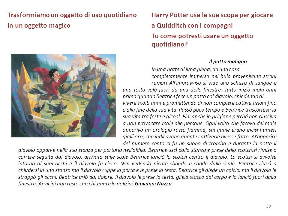 Trasformiamo un oggetto di uso quotidiano Harry Potter usa la sua scopa per giocare In un oggetto magicoa Quidditch con i compagni Tu come potresti us