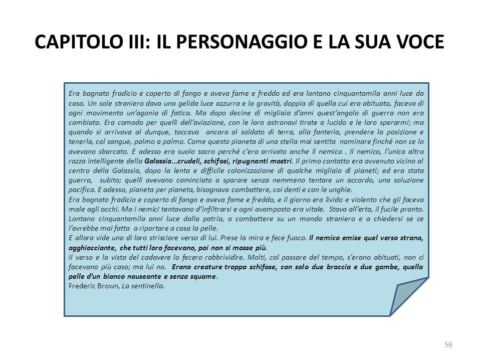 CAPITOLO III: IL PERSONAGGIO E LA SUA VOCE 56 Era bagnato fradicio e coperto di fango e aveva fame e freddo ed era lontano cinquantamila anni luce da