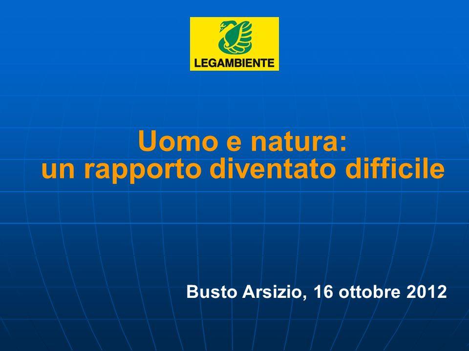 Uomo e natura: un rapporto diventato difficile Busto Arsizio, 16 ottobre 2012