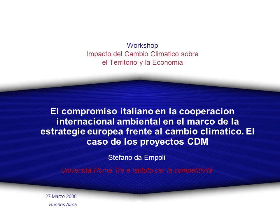 1 Workshop Impacto del Cambio Climatico sobre el Territorio y la Economia 27 Marzo 2008 Buenos Aires El compromiso italiano en la cooperacion internacional ambiental en el marco de la estrategie europea frente al cambio climatico.