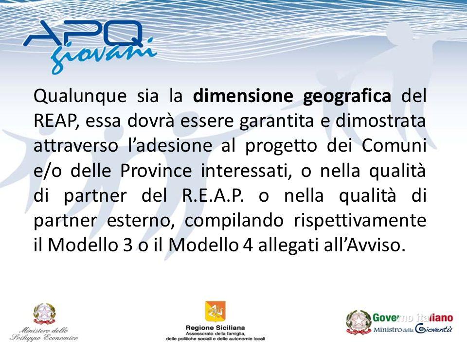 Qualunque sia la dimensione geografica del REAP, essa dovrà essere garantita e dimostrata attraverso ladesione al progetto dei Comuni e/o delle Province interessati, o nella qualità di partner del R.E.A.P.
