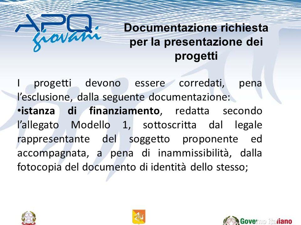 I progetti devono essere corredati, pena lesclusione, dalla seguente documentazione: istanza di finanziamento, redatta secondo lallegato Modello 1, so