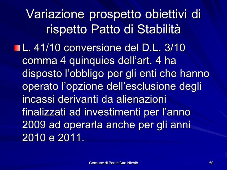 Comune di Ponte San Nicolò 50 Variazione prospetto obiettivi di rispetto Patto di Stabilità L. 41/10 conversione del D.L. 3/10 comma 4 quinquies della