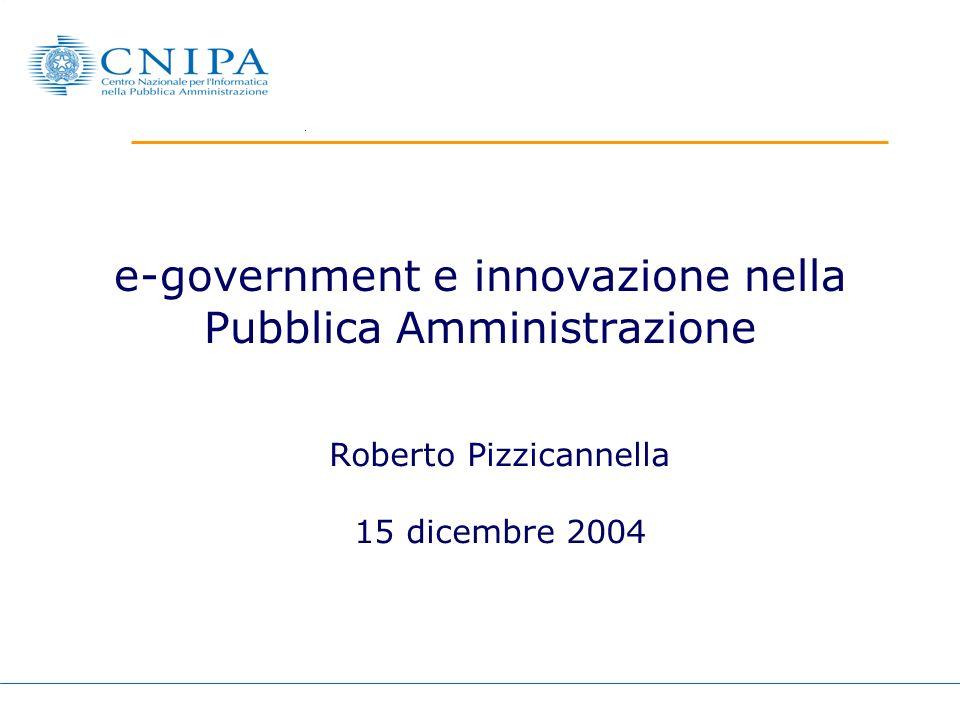 e-government e innovazione nella Pubblica Amministrazione Roberto Pizzicannella 15 dicembre 2004