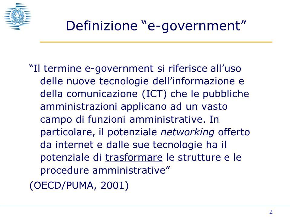 2 Il termine e-government si riferisce alluso delle nuove tecnologie dellinformazione e della comunicazione (ICT) che le pubbliche amministrazioni applicano ad un vasto campo di funzioni amministrative.
