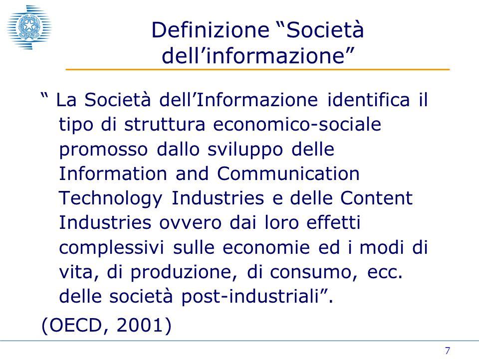 7 La Società dellInformazione identifica il tipo di struttura economico-sociale promosso dallo sviluppo delle Information and Communication Technology Industries e delle Content Industries ovvero dai loro effetti complessivi sulle economie ed i modi di vita, di produzione, di consumo, ecc.