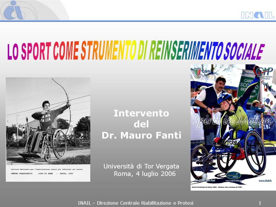 Intervento del Dr. Mauro Fanti Università di Tor Vergata Roma, 4 luglio 2006 INAIL – Direzione Centrale Riabilitazione e Protesi 1