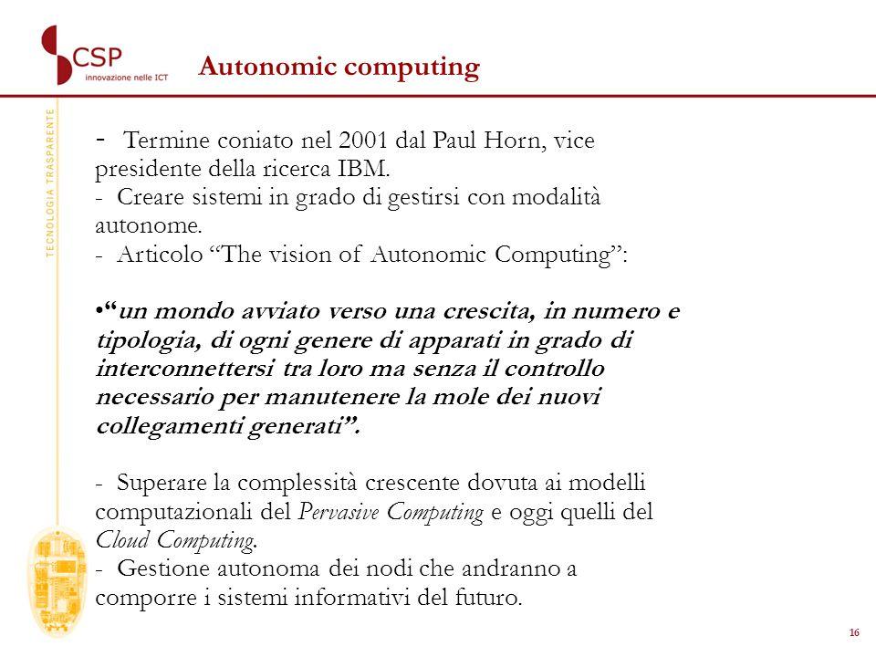 16 Autonomic computing - Termine coniato nel 2001 dal Paul Horn, vice presidente della ricerca IBM.