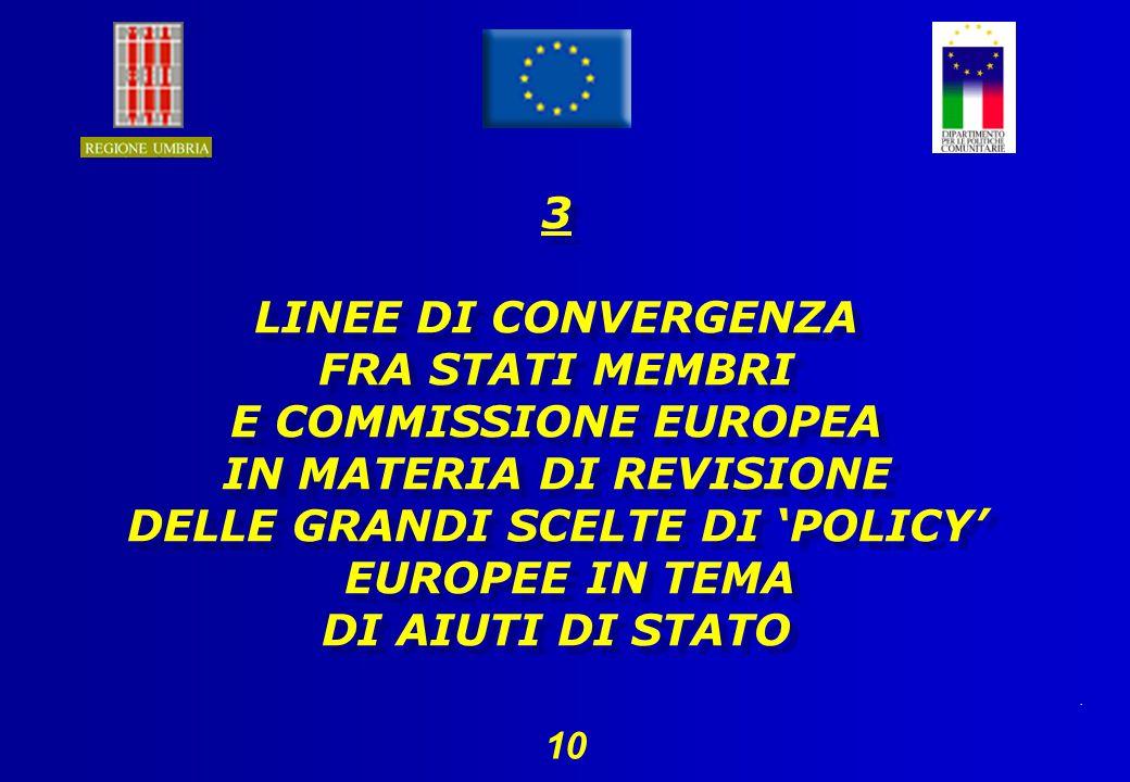 . 10 3 LINEE DI CONVERGENZA FRA STATI MEMBRI E COMMISSIONE EUROPEA IN MATERIA DI REVISIONE DELLE GRANDI SCELTE DI POLICY EUROPEE IN TEMA DI AIUTI DI STATO 3 LINEE DI CONVERGENZA FRA STATI MEMBRI E COMMISSIONE EUROPEA IN MATERIA DI REVISIONE DELLE GRANDI SCELTE DI POLICY EUROPEE IN TEMA DI AIUTI DI STATO