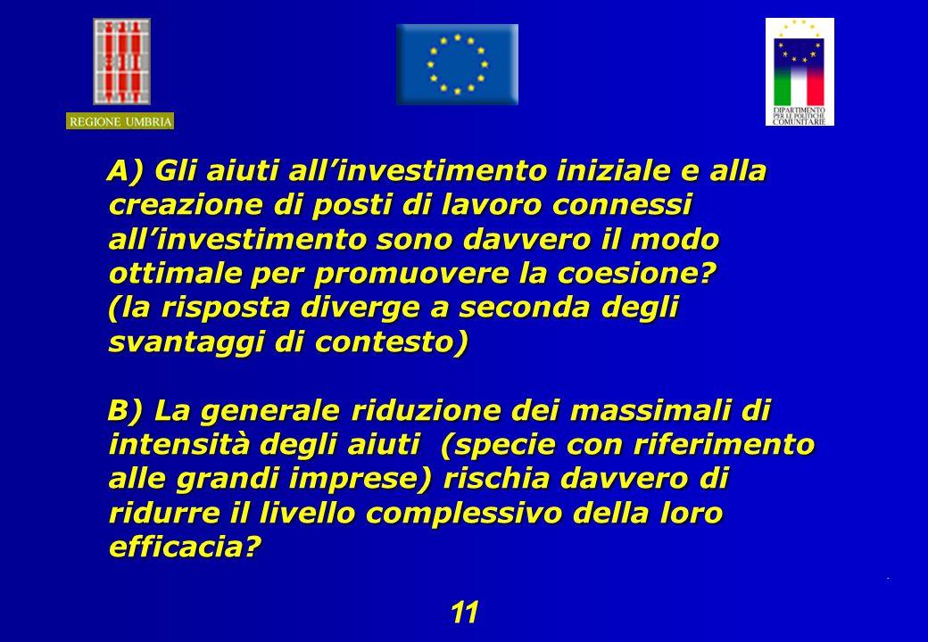 11 A) Gli aiuti allinvestimento iniziale e alla creazione di posti di lavoro connessi allinvestimento sono davvero il modo ottimale per promuovere la coesione.
