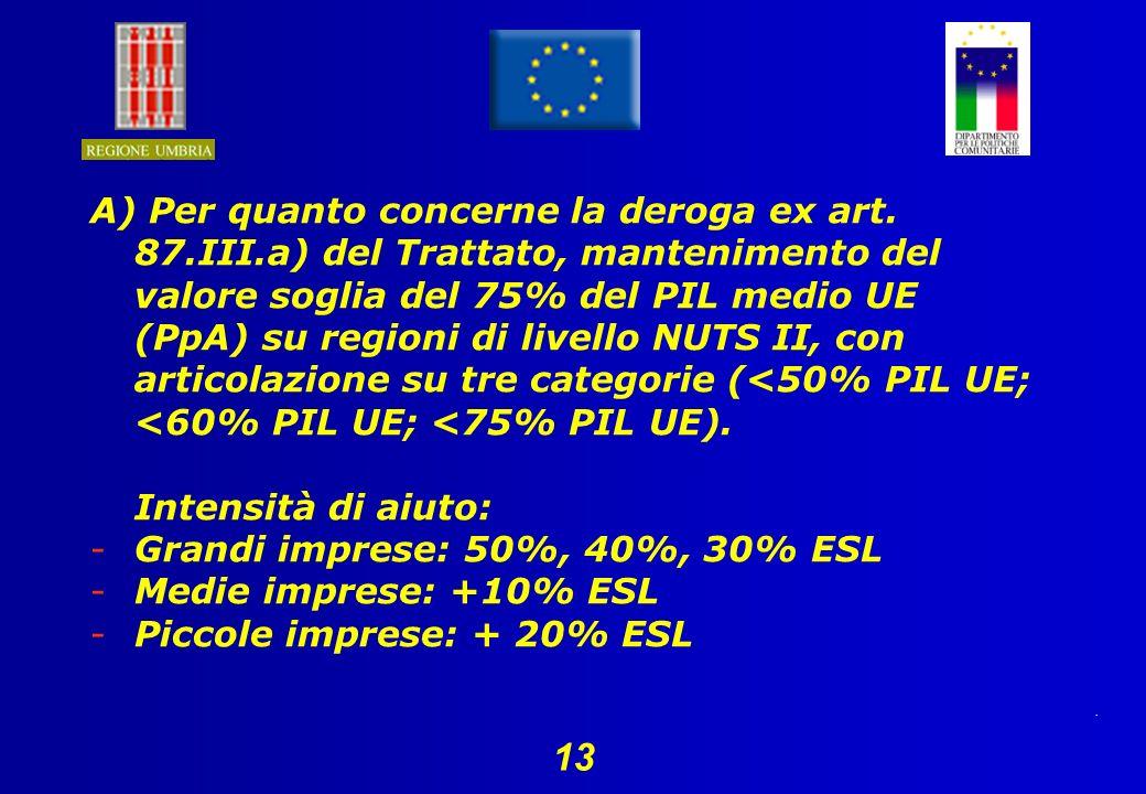 13 A) Per quanto concerne la deroga ex art.