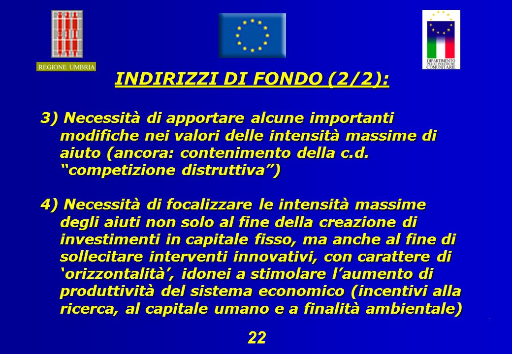 22 INDIRIZZI DI FONDO (2/2): 3) Necessità di apportare alcune importanti modifiche nei valori delle intensità massime di aiuto (ancora: contenimento della c.d.
