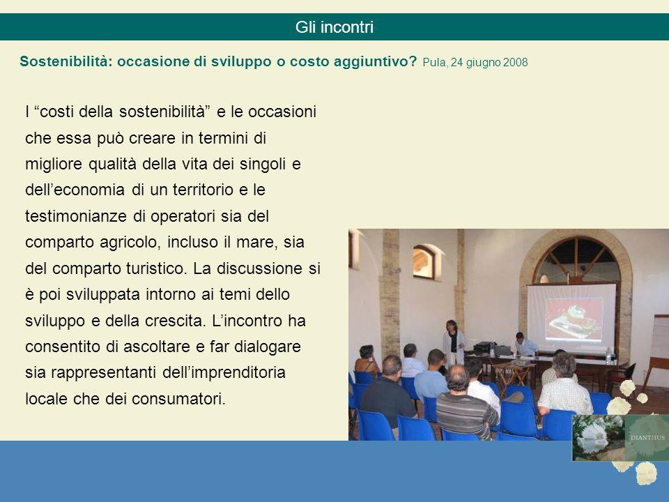 Gli incontri Sostenibilità: occasione di sviluppo o costo aggiuntivo? Pula, 24 giugno 2008 I costi della sostenibilità e le occasioni che essa può cre