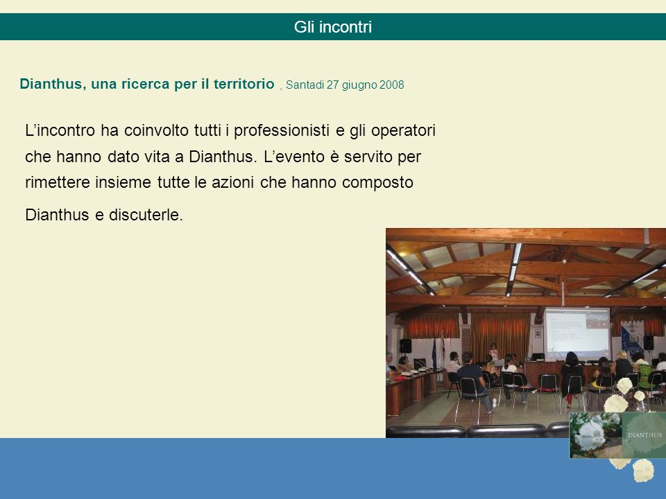 Gli incontri Dianthus, una ricerca per il territorio, Santadi 27 giugno 2008 Lincontro ha coinvolto tutti i professionisti e gli operatori che hanno d