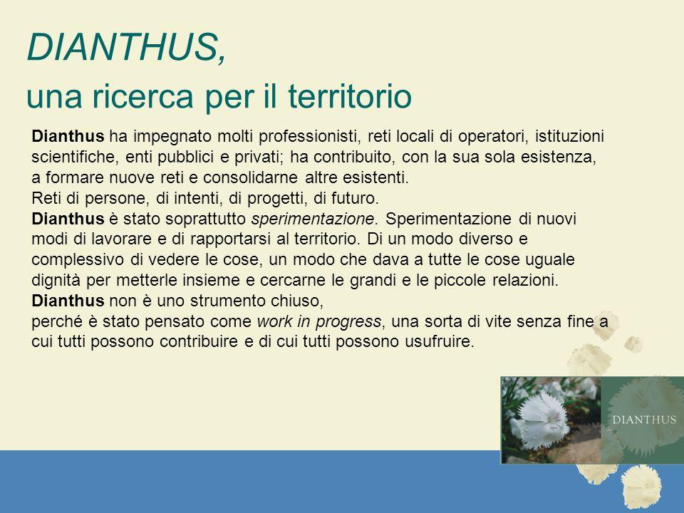 DIANTHUS, una ricerca per il territorio Dianthus ha impegnato molti professionisti, reti locali di operatori, istituzioni scientifiche, enti pubblici