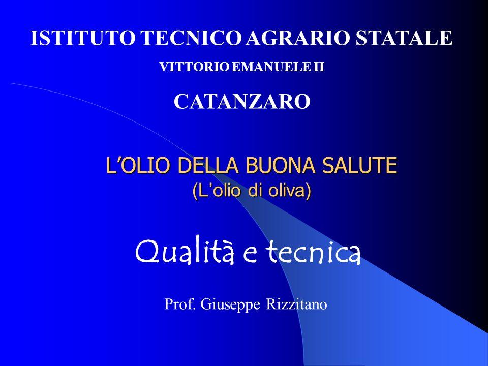 LOLIO DELLA BUONA SALUTE (Lolio di oliva) Qualità e tecnica Prof. Giuseppe Rizzitano ISTITUTO TECNICO AGRARIO STATALE VITTORIO EMANUELE II CATANZARO