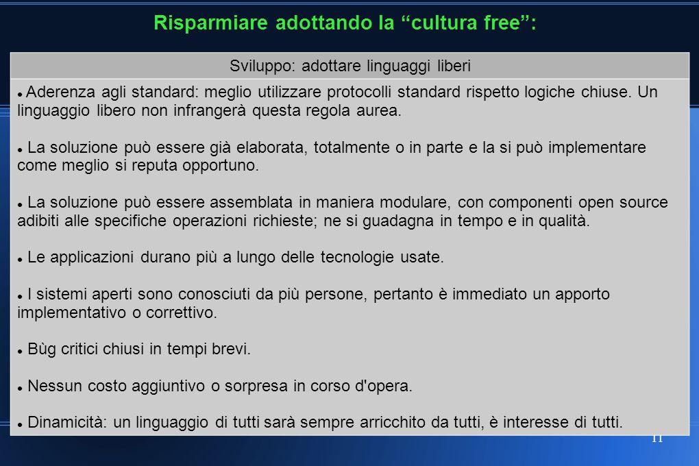 11 Risparmiare adottando la cultura free: Sviluppo: adottare linguaggi liberi Aderenza agli standard: meglio utilizzare protocolli standard rispetto logiche chiuse.