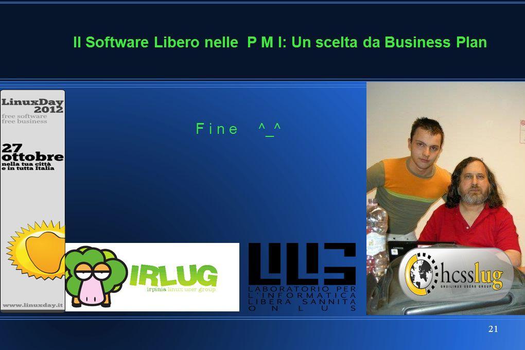 21 F i n e ^_^ Il Software Libero nelle P M I: Un scelta da Business Plan