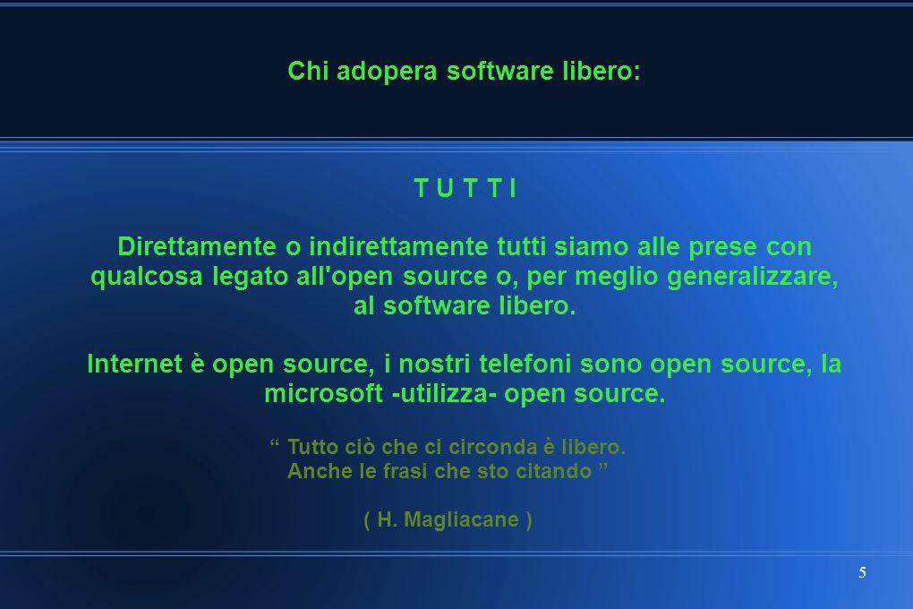 5 Chi adopera software libero: T U T T I Direttamente o indirettamente tutti siamo alle prese con qualcosa legato all open source o, per meglio generalizzare, al software libero.