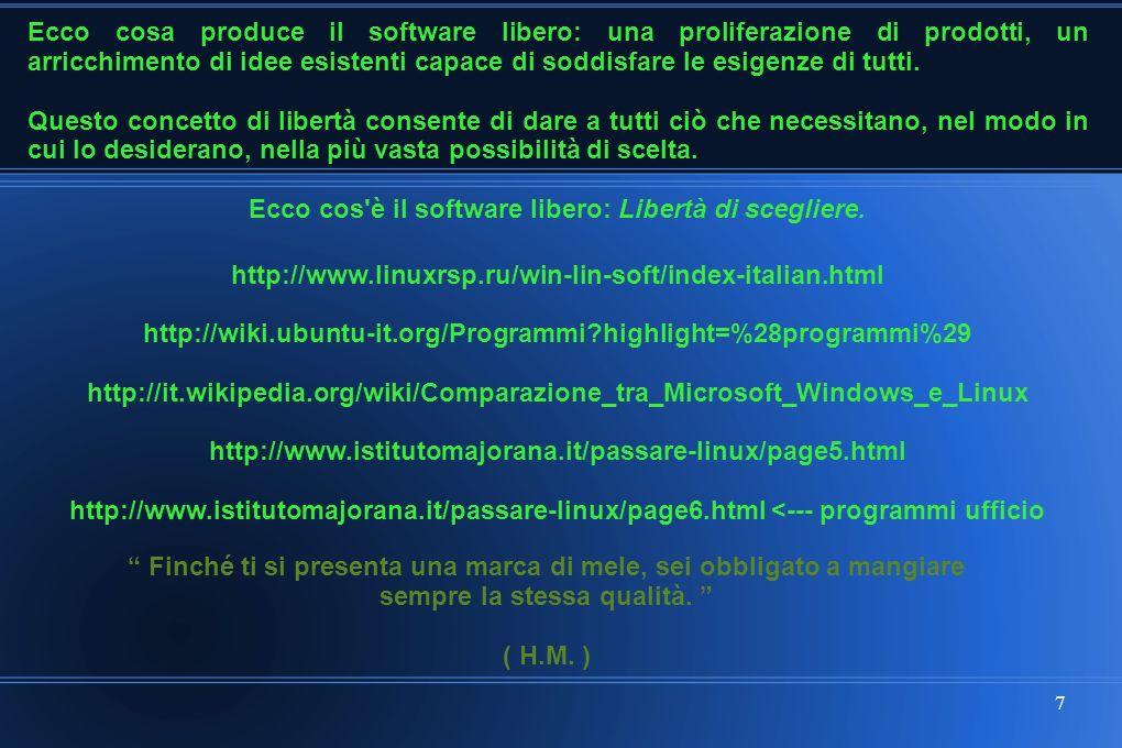 7 Ecco cosa produce il software libero: una proliferazione di prodotti, un arricchimento di idee esistenti capace di soddisfare le esigenze di tutti.