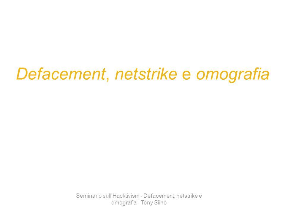 Seminario sull'Hacktivism - Defacement, netstrike e omografia - Tony Siino Defacement, netstrike e omografia