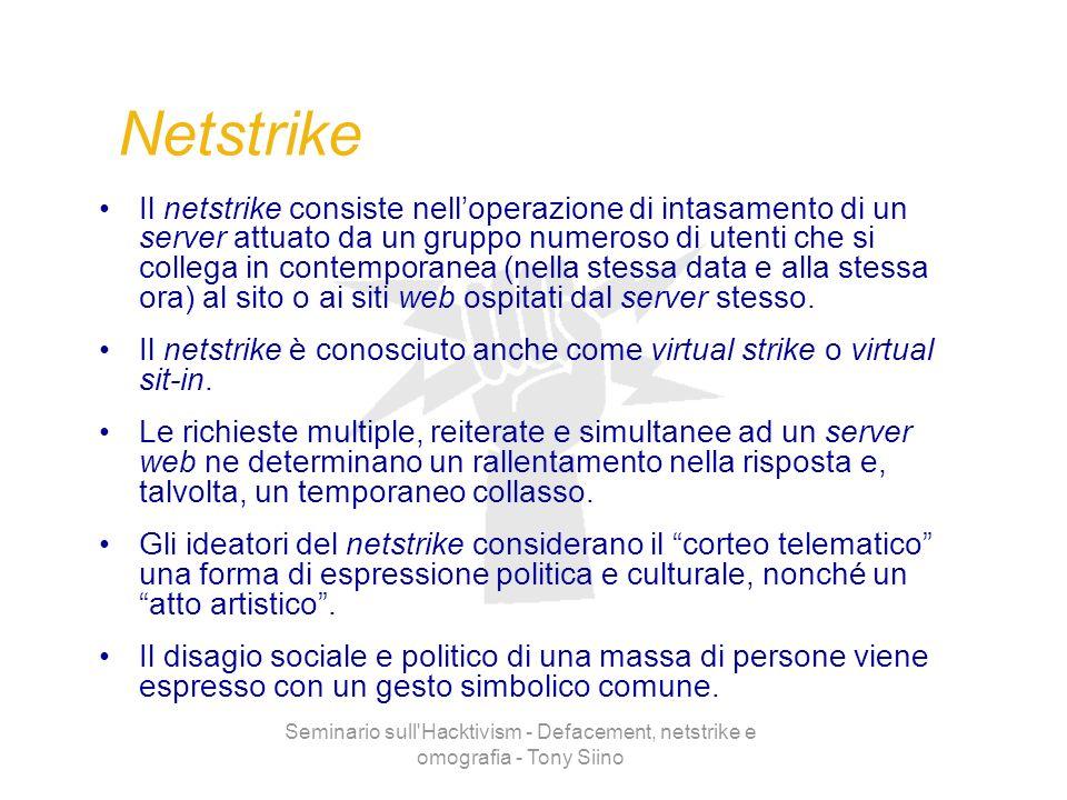 Seminario sull'Hacktivism - Defacement, netstrike e omografia - Tony Siino Netstrike Il netstrike consiste nelloperazione di intasamento di un server
