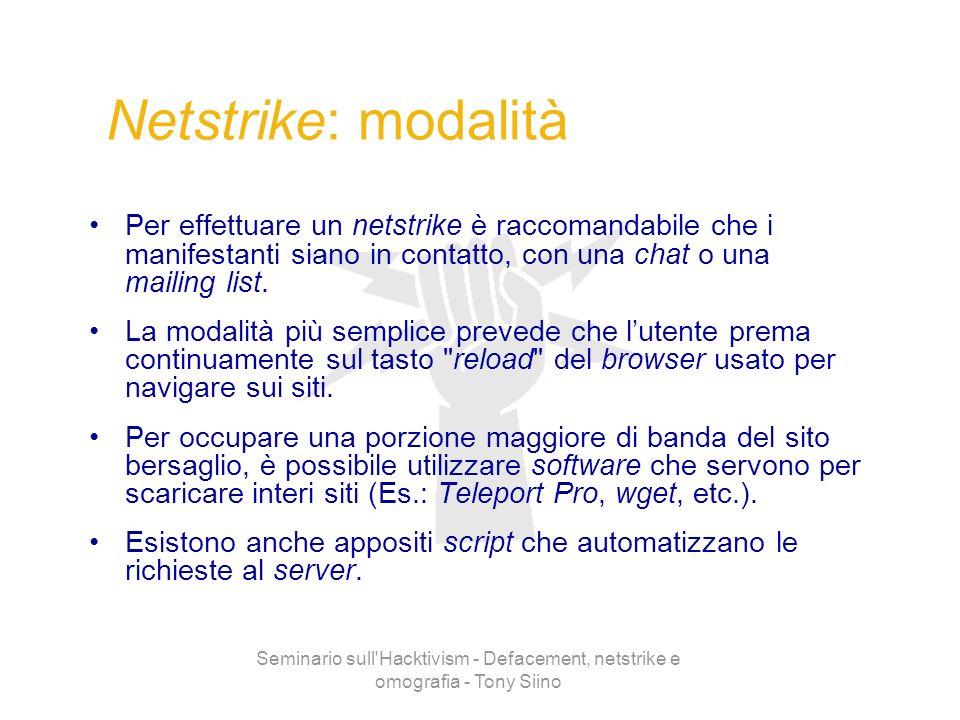 Seminario sull'Hacktivism - Defacement, netstrike e omografia - Tony Siino Netstrike: modalità Per effettuare un netstrike è raccomandabile che i mani