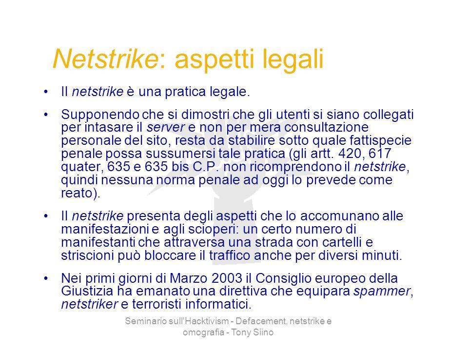 Seminario sull'Hacktivism - Defacement, netstrike e omografia - Tony Siino Netstrike: aspetti legali Il netstrike è una pratica legale. Supponendo che