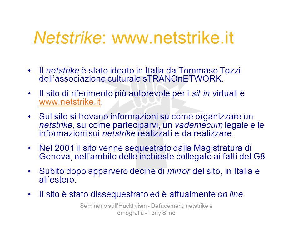 Seminario sull'Hacktivism - Defacement, netstrike e omografia - Tony Siino Netstrike: www.netstrike.it Il netstrike è stato ideato in Italia da Tommas