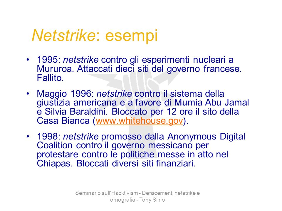 Seminario sull'Hacktivism - Defacement, netstrike e omografia - Tony Siino Netstrike: esempi 1995: netstrike contro gli esperimenti nucleari a Mururoa