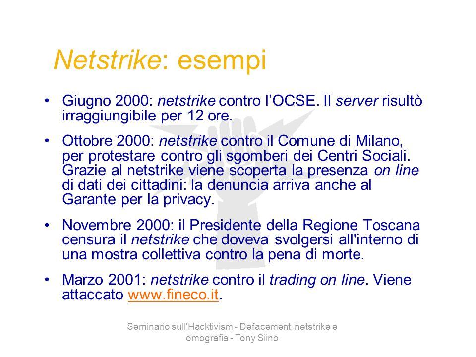 Seminario sull'Hacktivism - Defacement, netstrike e omografia - Tony Siino Netstrike: esempi Giugno 2000: netstrike contro lOCSE. Il server risultò ir