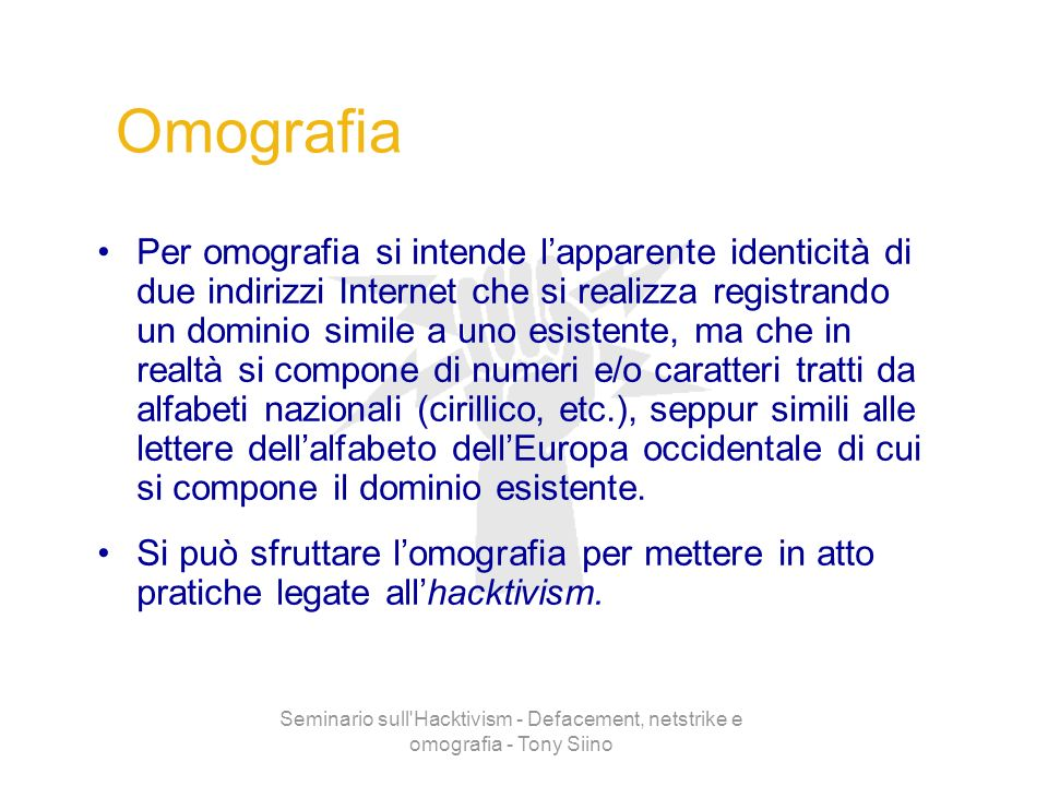 Seminario sull'Hacktivism - Defacement, netstrike e omografia - Tony Siino Omografia Per omografia si intende lapparente identicità di due indirizzi I