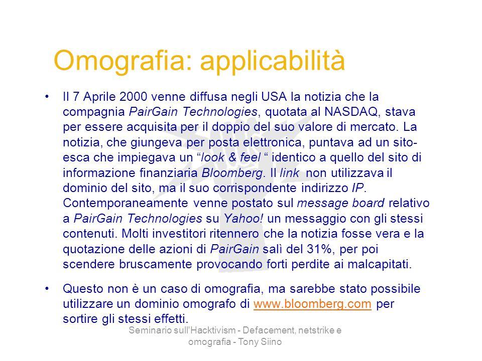 Seminario sull'Hacktivism - Defacement, netstrike e omografia - Tony Siino Omografia: applicabilità Il 7 Aprile 2000 venne diffusa negli USA la notizi