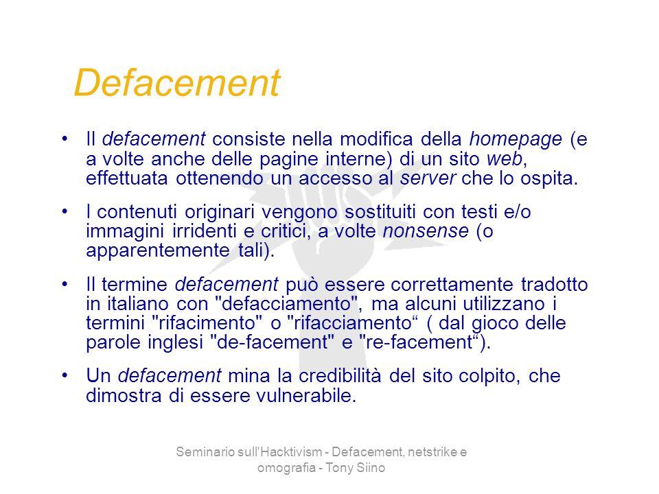 Seminario sull'Hacktivism - Defacement, netstrike e omografia - Tony Siino Defacement Il defacement consiste nella modifica della homepage (e a volte