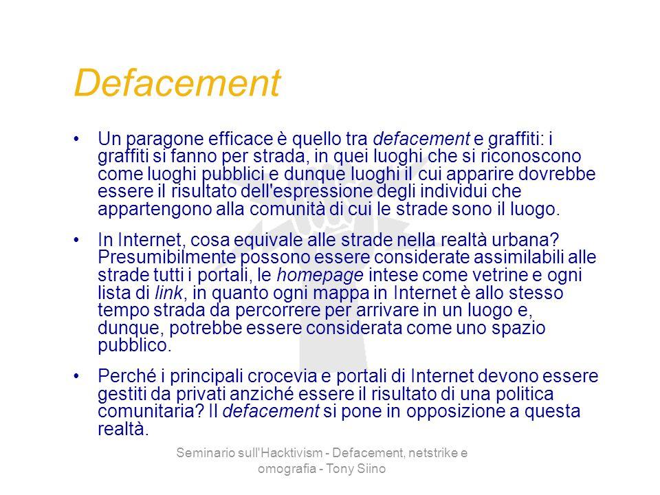 Seminario sull'Hacktivism - Defacement, netstrike e omografia - Tony Siino Defacement Un paragone efficace è quello tra defacement e graffiti: i graff