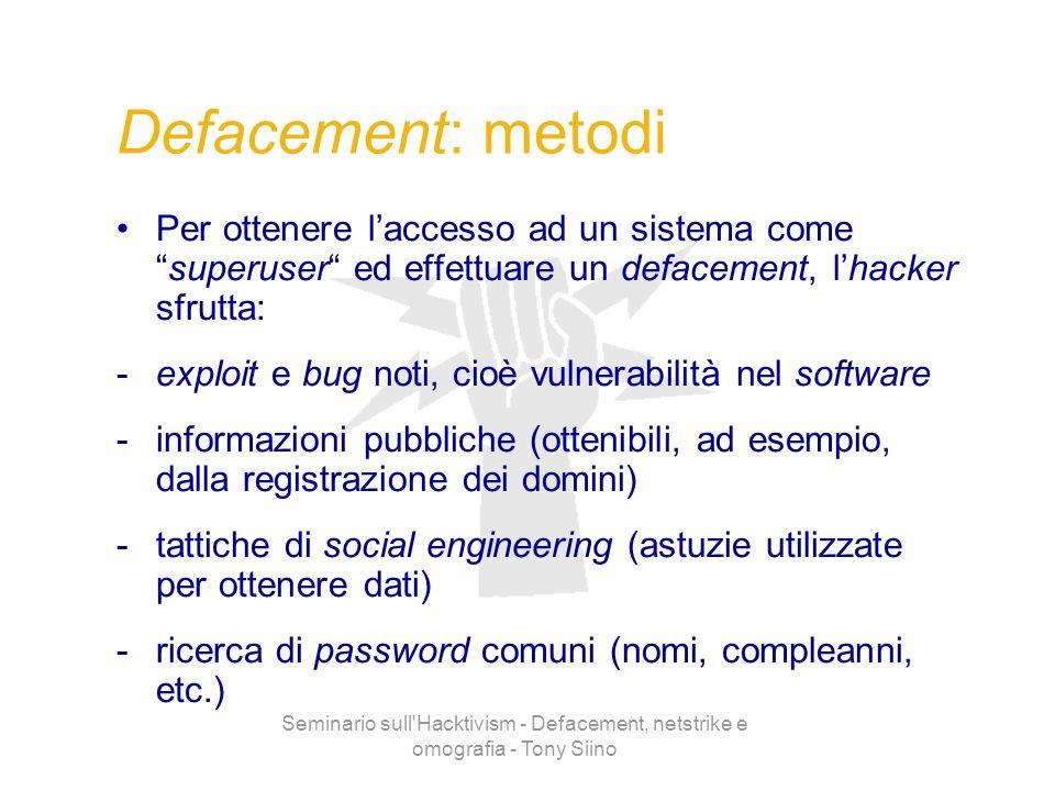 Seminario sull'Hacktivism - Defacement, netstrike e omografia - Tony Siino Defacement: metodi Per ottenere laccesso ad un sistema comesuperuser ed eff