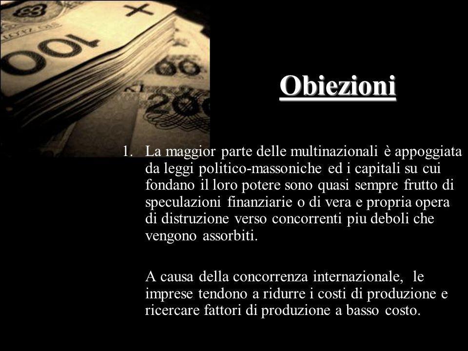Obiezioni 1.La maggior parte delle multinazionali è appoggiata da leggi politico-massoniche ed i capitali su cui fondano il loro potere sono quasi sem