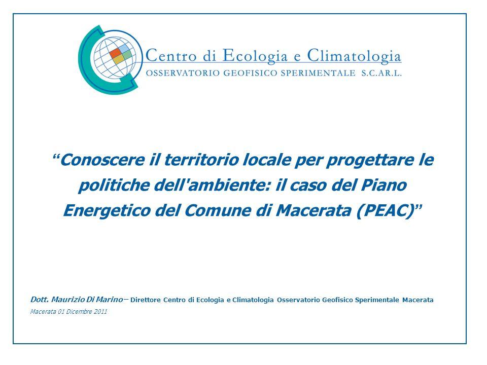 Conoscere il territorio locale per progettare le politiche dell'ambiente: il caso del Piano Energetico del Comune di Macerata (PEAC) Dott. Maurizio Di