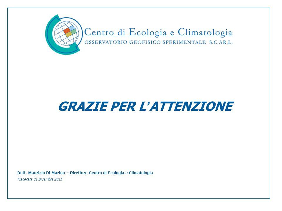 GRAZIE PER L ATTENZIONE Dott. Maurizio Di Marino – Direttore Centro di Ecologia e Climatologia Macerata 01 Dicembre 2011