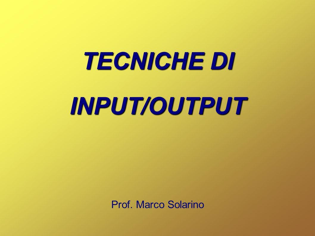 TECNICHE DI INPUT/OUTPUT Prof. Marco Solarino