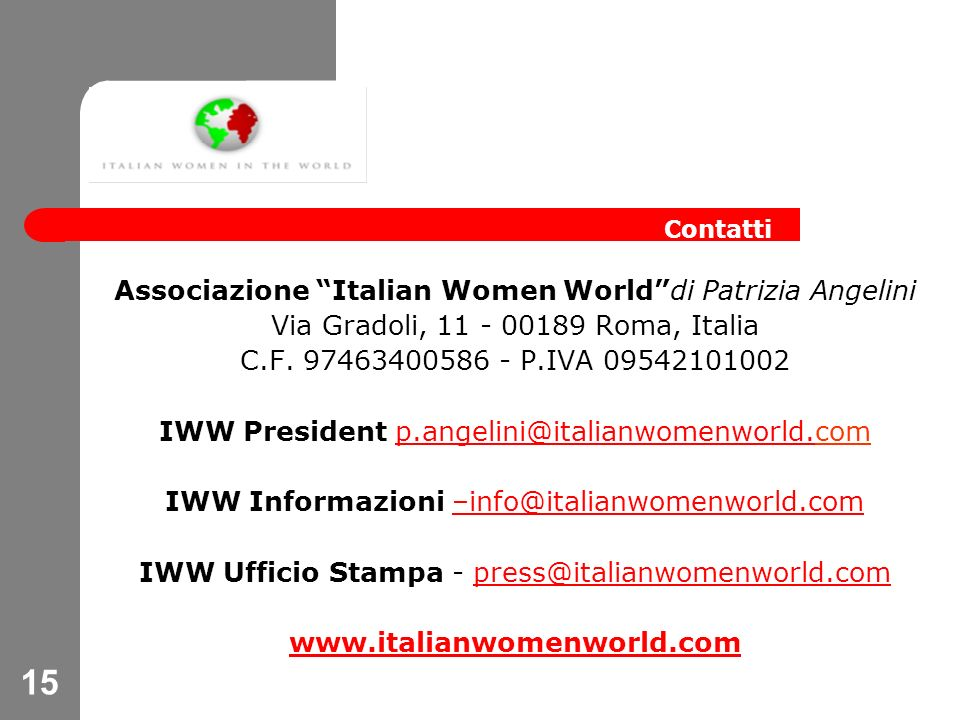 15 Associazione Italian Women Worlddi Patrizia Angelini Via Gradoli, 11 - 00189 Roma, Italia C.F.