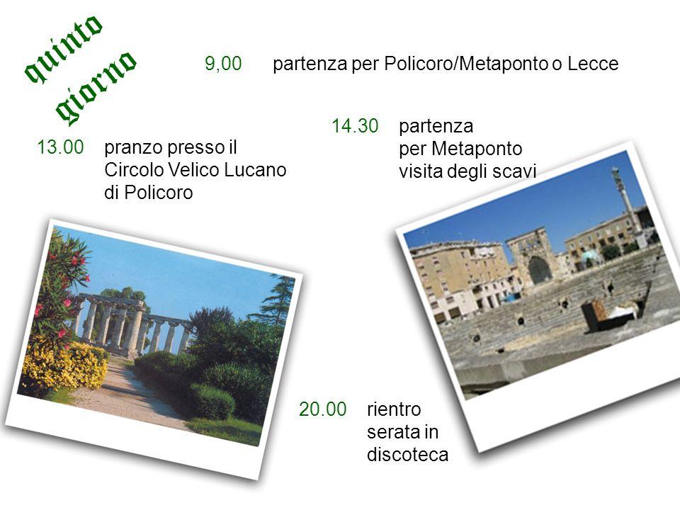 9,00 partenza per Policoro/Metaponto o Lecce 13.00pranzo presso il Circolo Velico Lucano di Policoro 14.30partenza per Metaponto visita degli scavi 20