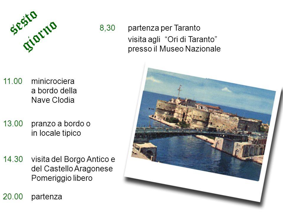 8,30 partenza per Taranto visita agli Ori di Taranto presso il Museo Nazionale 11.00minicrociera a bordo della Nave Clodia 13.00pranzo a bordo o in lo