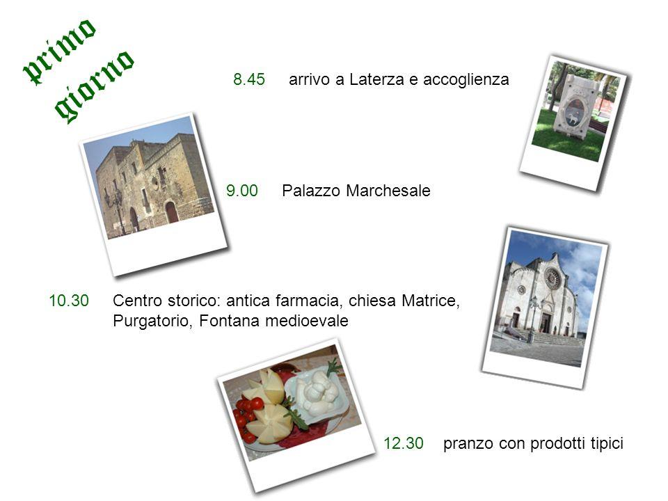 12.30 pranzo con prodotti tipici 8.45 arrivo a Laterza e accoglienza 9.00 Palazzo Marchesale 10.30 Centro storico: antica farmacia, chiesa Matrice, Pu