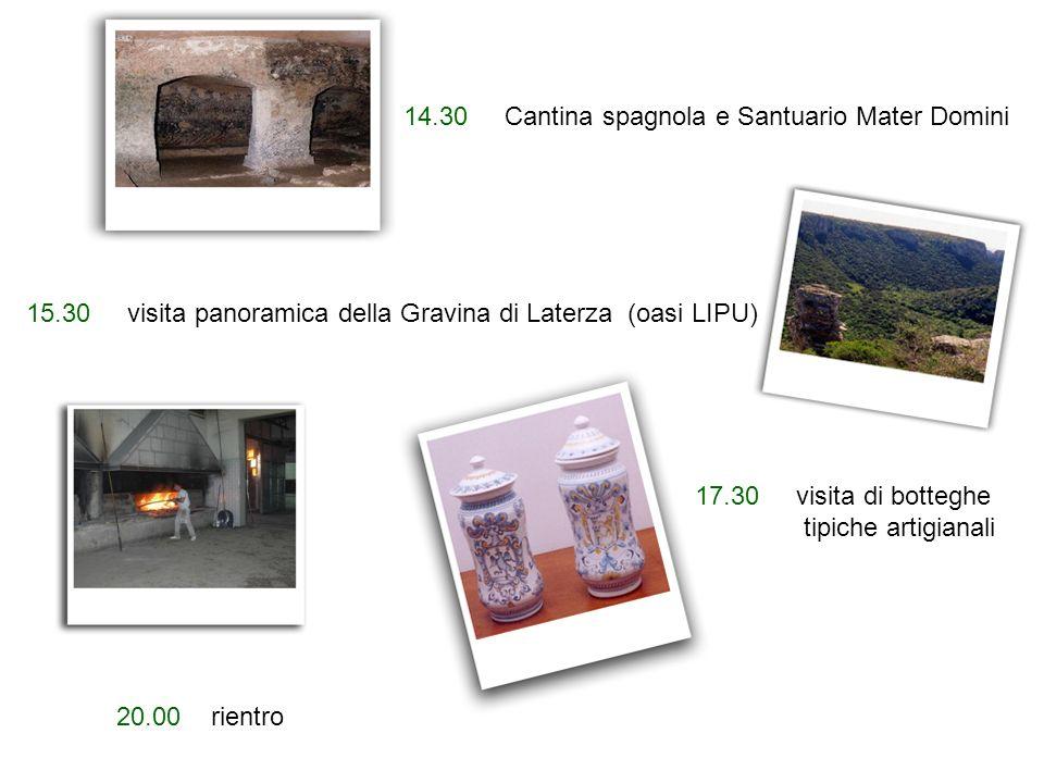 20.00 rientro 14.30 Cantina spagnola e Santuario Mater Domini 15.30 visita panoramica della Gravina di Laterza (oasi LIPU) 17.30 visita di botteghe ti
